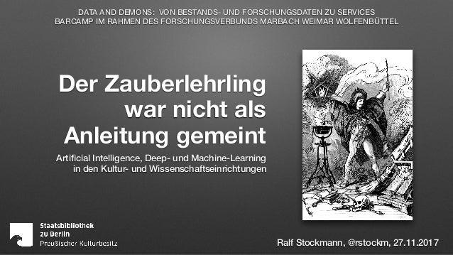 Der Zauberlehrling war nicht als Anleitung gemeint Artificial Intelligence, Deep- und Machine-Learning in den Kultur- und...