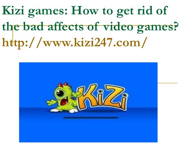 Kizi games: How to get rid ofthe bad affects of video games?http://www.kizi247.com/