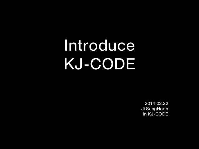 Introduce KJ-CODE 2014.02.22 Ji SangHoon in KJ-CODE