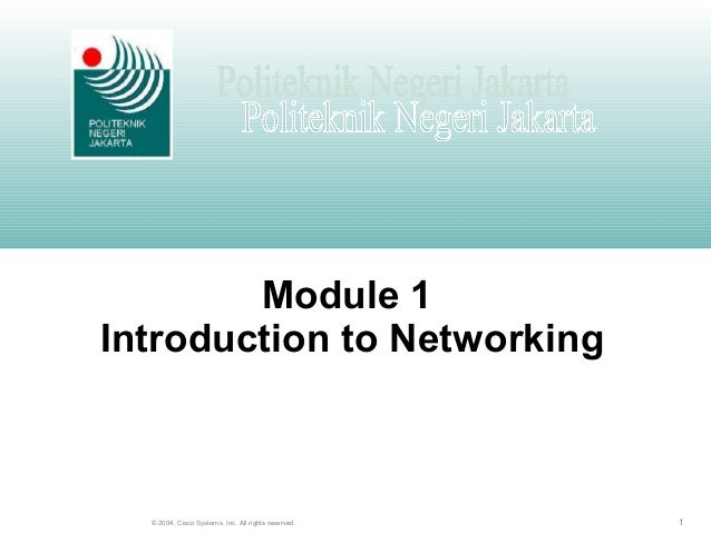 1© 2004, Cisco Systems, Inc. All rights reserved. Module 1 Introduction to Networking
