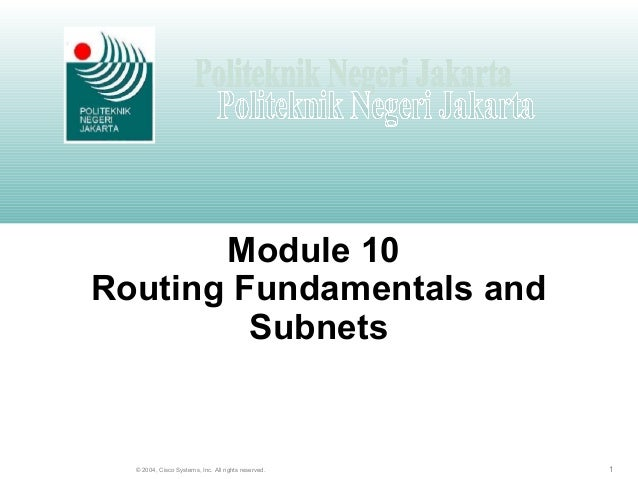 1© 2004, Cisco Systems, Inc. All rights reserved. Module 10 Routing Fundamentals and Subnets