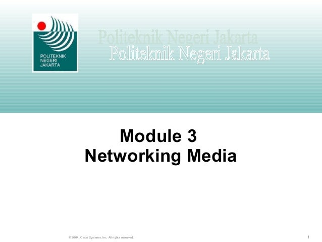 1© 2004, Cisco Systems, Inc. All rights reserved. Module 3 Networking Media