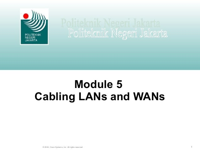 1© 2004, Cisco Systems, Inc. All rights reserved. Module 5 Cabling LANs and WANs