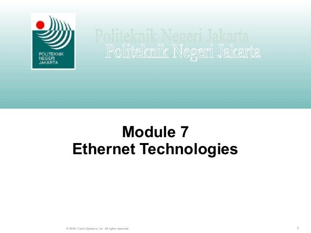 1© 2004, Cisco Systems, Inc. All rights reserved. Module 7 Ethernet Technologies