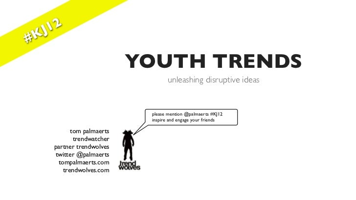 J 12#K                          YOUTH TRENDS                                 unleashing disruptive ideas                  ...