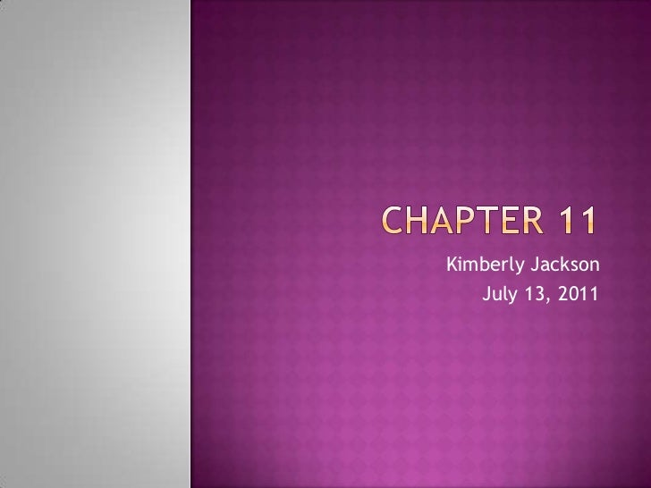 CHAPTER 11<br />Kimberly Jackson<br />July 13, 2011<br />