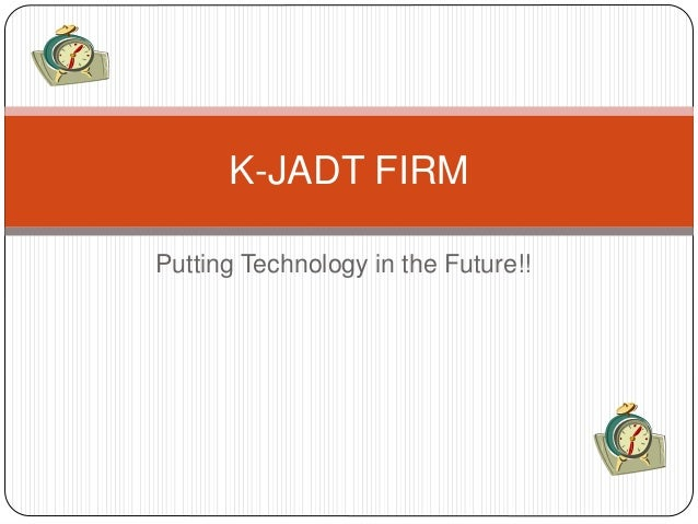 Putting Technology in the Future!! K-JADT FIRM