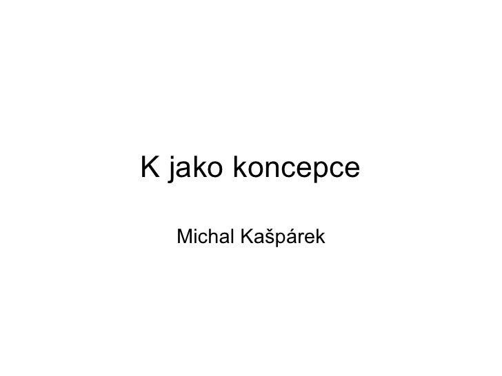 K jako koncepce Michal Kašpárek