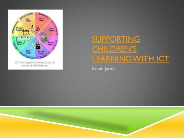SUPPORTING CHILDREN'S LEARNING WITH ICT Kevin James