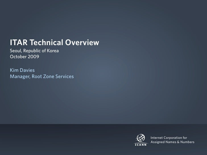 ITAR Technical Overview Seoul, Republic of Korea October 2009  Kim Davies Manager, Root Zone Services                     ...