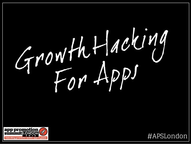 Growth Hacking For Apps #APSLondon