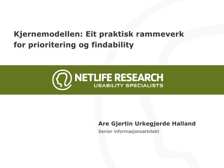 Kjernemodellen: Eit praktisk rammeverk for prioritering og findability Are Gjertin Urkegjerde Halland Senior informasjonsa...