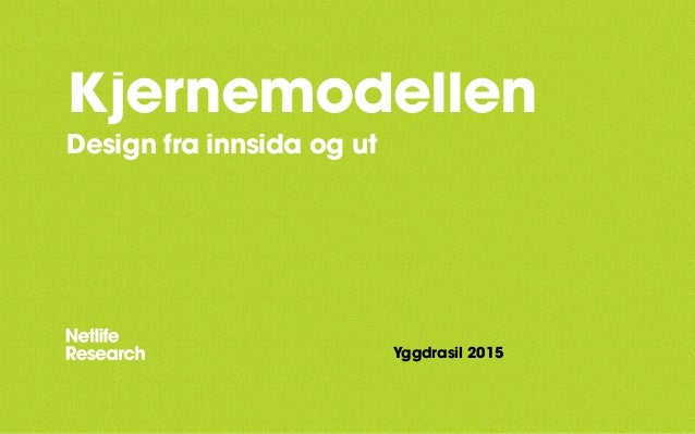 Kjernemodellen Design fra innsida og ut Yggdrasil 2015