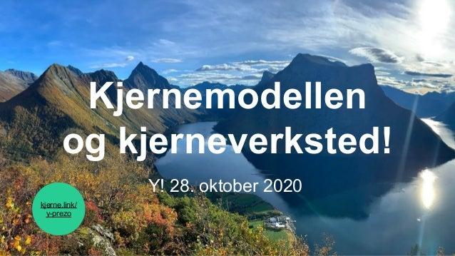 Kjernemodellen og kjerneverksted! Y! 28. oktober 2020 kjerne.link/ y-prezo