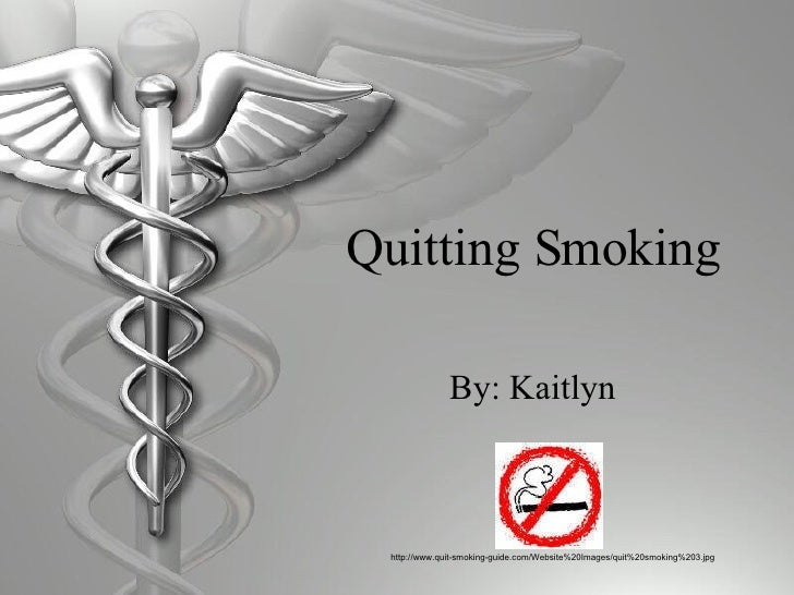 Quitting Smoking By: Kaitlyn http://www.quit-smoking-guide.com/Website%20Images/quit%20smoking%203.jpg