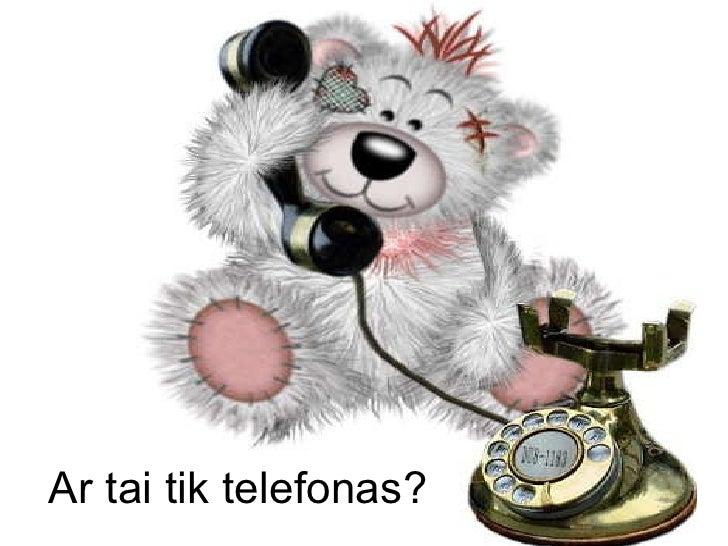 Ar tai tik telefonas?