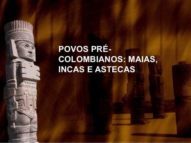 POVOS PRÉ- COLOMBIANOS: MAIAS, INCAS E ASTECAS