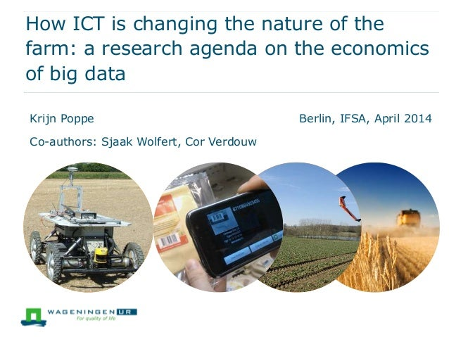 How ICT is changing the nature of the farm: a research agenda on the economics of big data Krijn Poppe Berlin, IFSA, April...