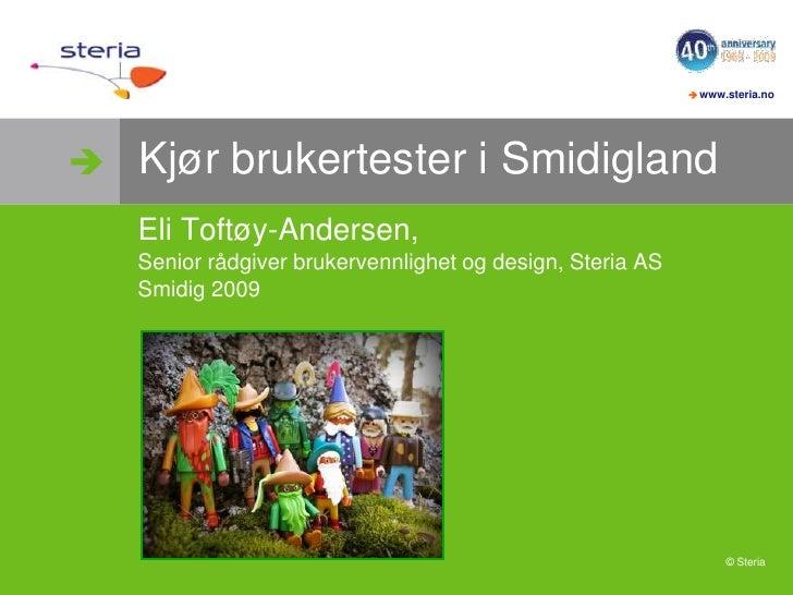 Kjør brukertester i Smidigland<br />Eli Toftøy-Andersen, <br />Senior rådgiver brukervennlighet og design, Steria AS<br />...