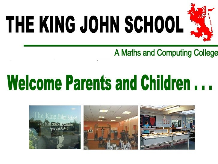 THE KING JOHN SCHOOL  A Maths and Computing College Welcome Parents and Children . . .