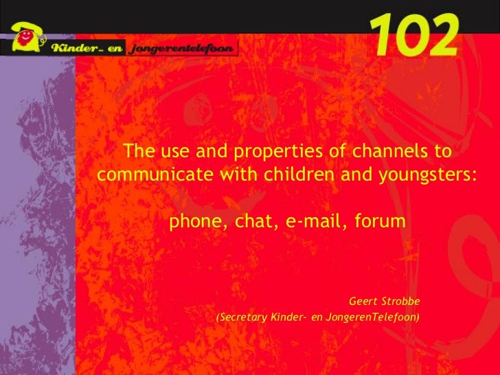 The use and properties of channels tocommunicate with children and youngsters:       phone, chat, e-mail, forum           ...