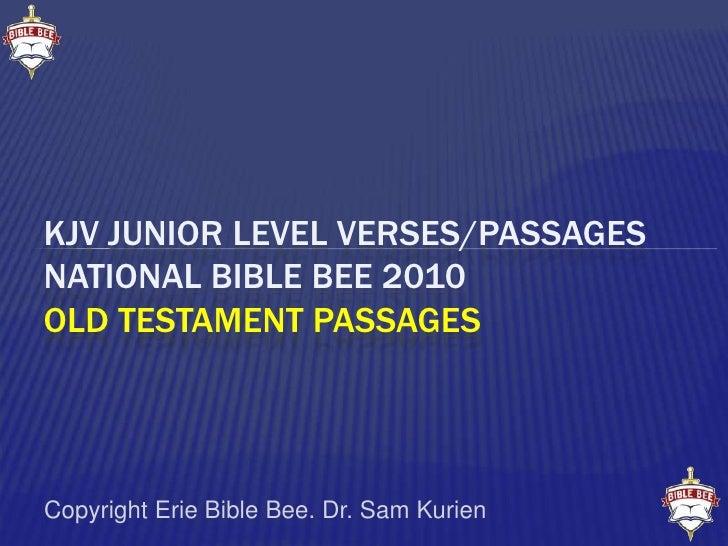 KJV Junior Level VERSES/PassagesNational Bible Bee 2010OLD TESTAMENT PASSAGES<br /> Copyright Erie Bible Bee. Dr. Sam Kuri...