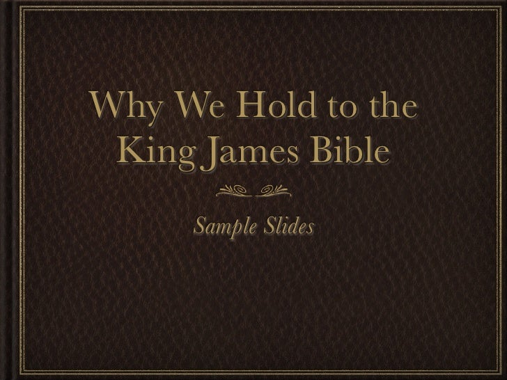 Why We Hold to the  King James Bible      Sample Slides