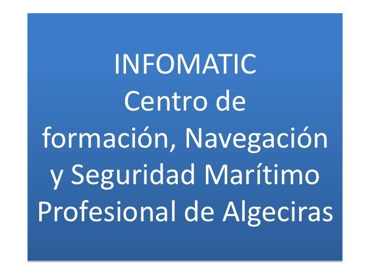 INFOMATICCentro de formación, Navegación y Seguridad Marítimo Profesional de Algeciras<br />