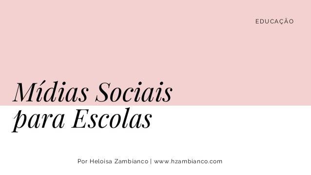 EDUCA��O M�dias Sociais para Escolas Por Helo�sa Zambianco | www.hzambianco.com