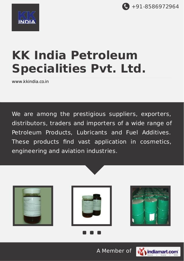 +91-8586972964  KK India Petroleum Specialities Pvt. Ltd. www.kkindia.co.in  We are among the prestigious suppliers, expor...