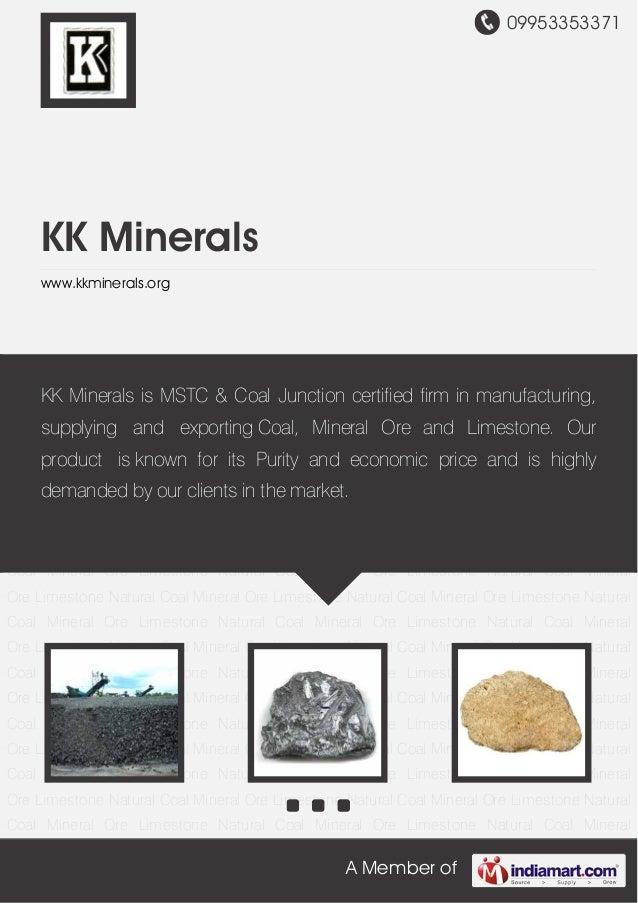 09953353371 A Member of KK Minerals www.kkminerals.org Natural Coal Mineral Ore Limestone Natural Coal Mineral Ore Limesto...