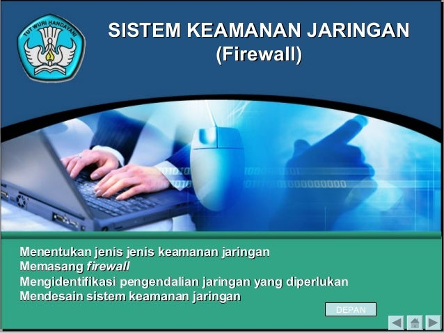 SISTEM KEAMANAN JARINGANSISTEM KEAMANAN JARINGAN (Firewall)(Firewall) Menentukan jenis jenis keamanan jaringanMenentukan j...