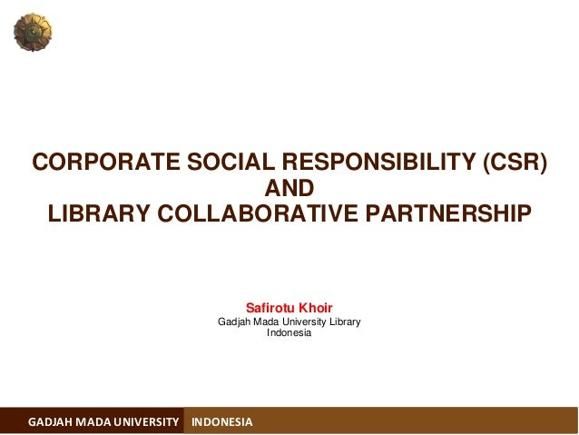 GADJAH MADA UNIVERSITY  INDONESIA  SafirotuKhoir  GadjahMadaUniversity Library  Indonesia  CORPORATE SOCIAL RESPONSIBILITY...