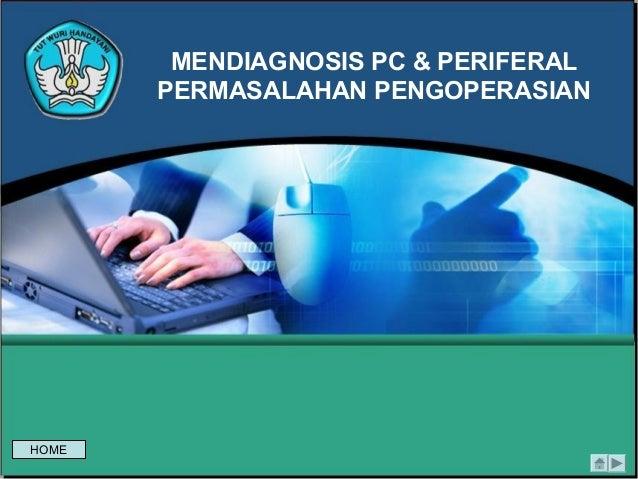 MENDIAGNOSIS PC & PERIFERAL PERMASALAHAN PENGOPERASIAN HOME