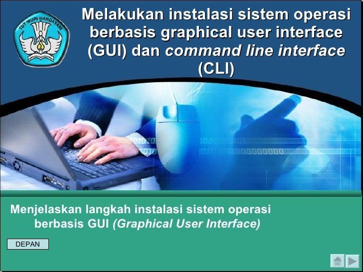 Melakukan instalasi sistem operasi berbasis graphical user interface (GUI) dan  command line interface  (CLI) Men jelaskan...