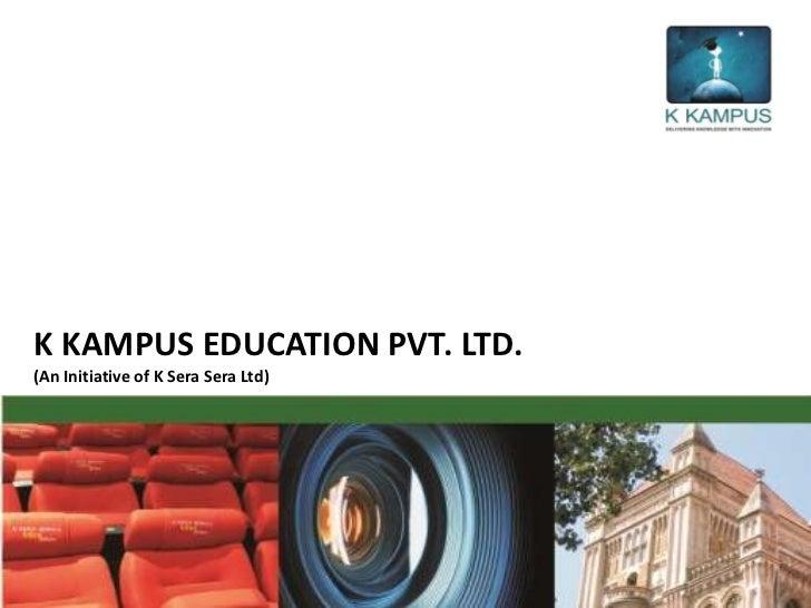 K KAMPUS EDUCATION PVT. LTD.(An Initiative of K Sera Sera Ltd)