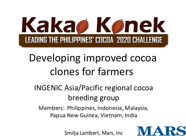 Developing improved cocoa    clones for farmers INGENIC Asia/Pacific regional cocoa          breeding group  Members: Phil...