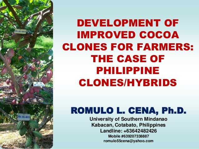 DEVELOPMENT OF  IMPROVED COCOACLONES FOR FARMERS:    THE CASE OF     PHILIPPINE  CLONES/HYBRIDS ROMULO L. CENA, Ph.D.    U...