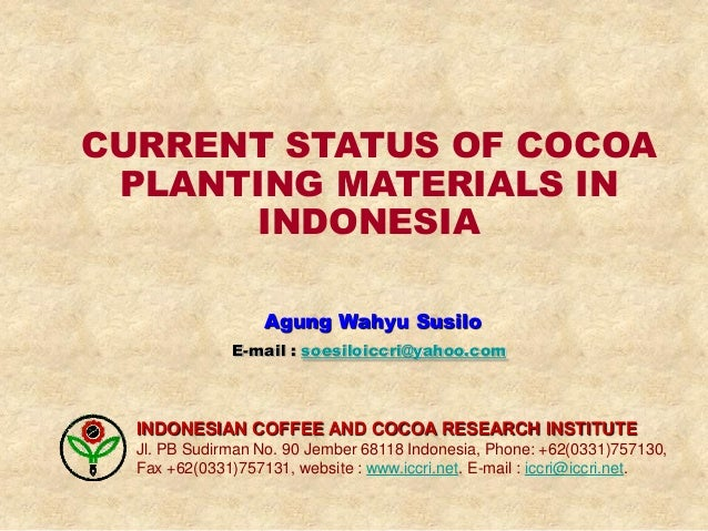 CURRENT STATUS OF COCOA PLANTING MATERIALS IN      INDONESIA                   Agung Wahyu Susilo              E-mail : so...