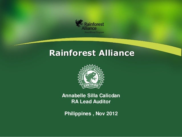 Rainforest Alliance  Annabelle Silla Calicdan     RA Lead Auditor   Philippines , Nov 2012