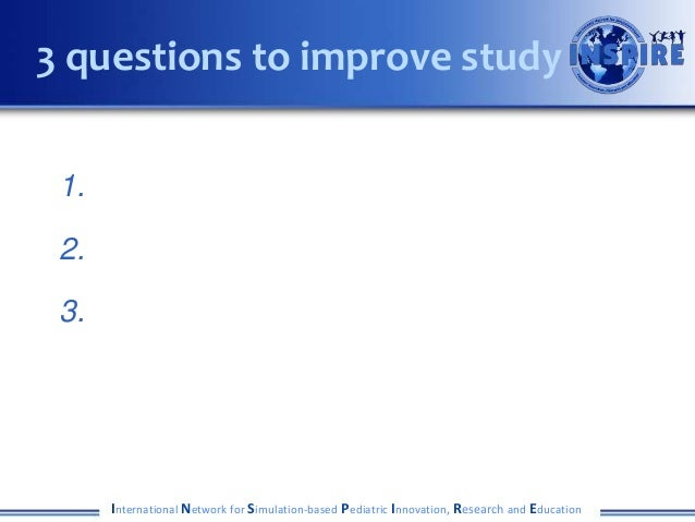 1. 2. 3. International Network for Simulation-based Pediatric Innovation, Research and Education 3 questions to improve st...