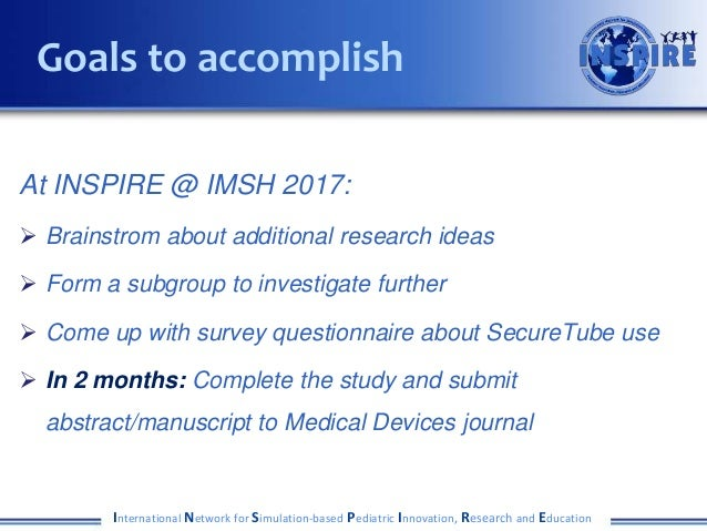 At INSPIRE @ IMSH 2017:  Brainstrom about additional research ideas  Form a subgroup to investigate further  Come up wi...