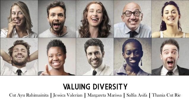 VALUING DIVERSITY Cut Ayu Rahimainita | Jessica Valerian | Margareta Marissa | Salfia Asifa | Thania Cut Rie