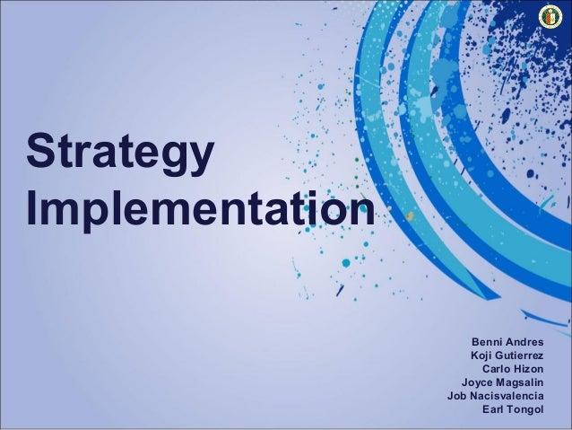 Strategy Implementation Benni Andres Koji Gutierrez Carlo Hizon Joyce Magsalin Job Nacisvalencia Earl Tongol