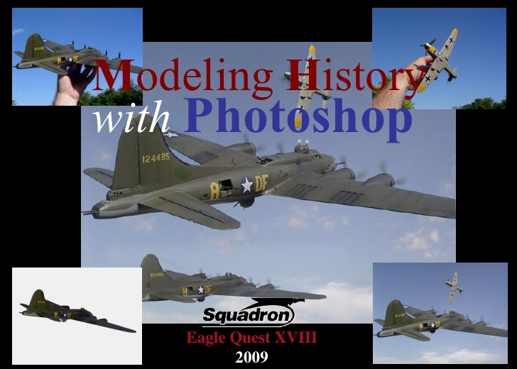 M odeling  H istory   with   Photoshop Eagle Quest XVIII 2009