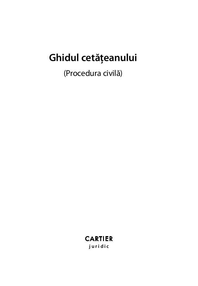 1 Ghidul cetăţeanului (Procedura civilă) j u r i d i c