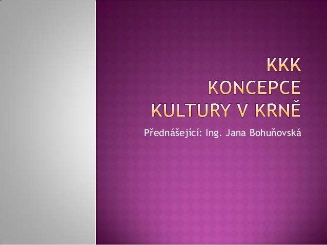 Přednášející: Ing. Jana Bohuňovská