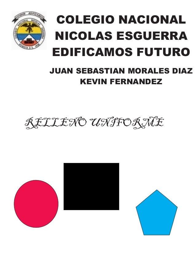 COLEGIO NACIONAL NICOLAS ESGUERRA EDIFICAMOS FUTURO JUAN SEBASTIAN MORALES DIAZ KEVIN FERNANDEZ RELLENO UNIFORME