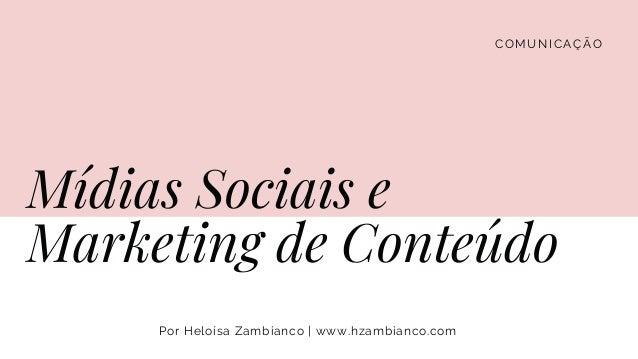 COMUNICA��O M�dias Sociais e Marketing de Conte�do Por Helo�sa Zambianco | www.hzambianco.com