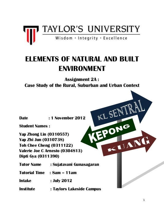 ELEMENTS OF NATURAL AND BUILT           ENVIRONMENT                      Assignment 2A :   Case Study of the Rural, Suburb...